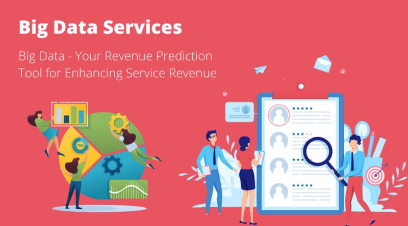 Big Data - Your Revenue Prediction Tool for Enhancing Service Revenue