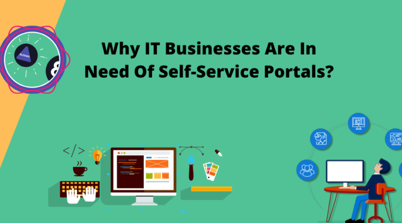 Why IT Businesses Are In Need Of Self Service Portals 2